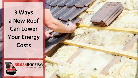 3 Ways A New Roof Can Lower Your Energy Costs Roman Roofing